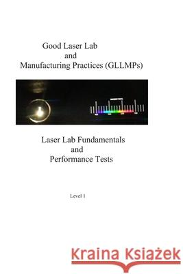 Good Laser Lab and Manufacturing Practices (Gllmp): Laser Lab Fundamentals and Performance Tests Sydney Sukut 9781721540532