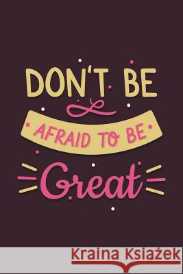 Don't Be Afraid to Be Great: Meal Planning Food Planner Menu List for Everyone Such as Diabetics or Baby Menus or Other Menus, Daily Food Journal M Vanessa Robins 9781721580620