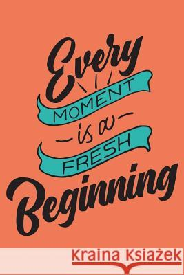 Every Moment Is a Fresh Beginning: Meal Planning Food Planner Menu List for Everyone Such as Diabetics or Baby Menus or Other Menus, Daily Food Journa Vanessa Robins 9781721582112