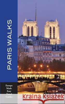 Paris Walks: Walking Tours of Neighborhoods and Major Sights of Paris Andy Herbach 9781721624126