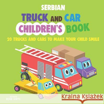 Serbian Truck and Car Children's Book: 20 Trucks and Cars to Make Your Child Smile Roan White Federico Bonifacini 9781721645299