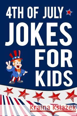 4th of July Jokes for Kids: Fourth of July Gift Book for Boys and Girls Maureen Kalember 9781721673292
