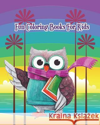 Fun Coloring Books for Kids: Fun Animals to Color for Early Childhood Learning, Preschool Plus Fun Activities for Kids! Alice Brown 9781721903245