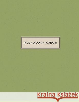 Clue Score Game: Clue Scoring Game Record Level Keeper Book, Clue Score, Solve Your Favorite Detective Mystery Game, Size 8.5 X 11 Inch Narika Publishing 9781721918010
