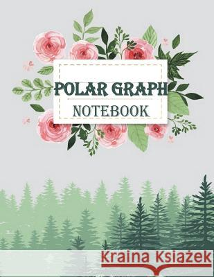 Polar Graph Notebook: 1/4 Inch Centered: Polar Coordinates, Polar Graph Paper Notebook 120 Pages Large Print 8.5