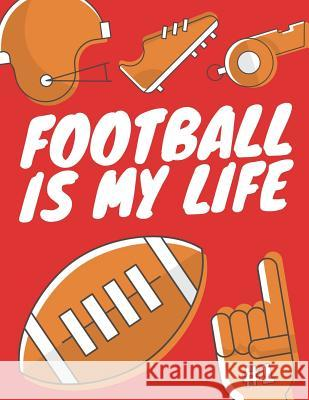 Football Is My Life: Football Composition Notebook, Great Gift for Football Fans, Players, Coaches Star Power Publishing 9781721974689