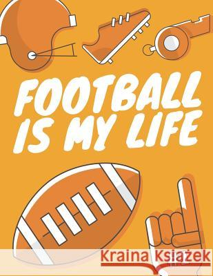Football Is My Life: Football Composition Notebook, Great Gift for Football Fans, Players, Coaches Star Power Publishing 9781721975150