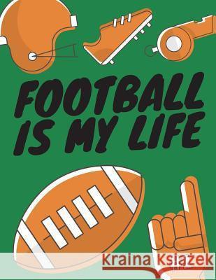 Football Is My Life: Football Composition Notebook, Great Gift for Football Fans, Players, Coaches Star Power Publishing 9781721975235