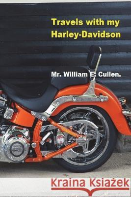 Travels with My Harley-Davidson: Where Did I Go? Mr William E. Cullen 9781722005764
