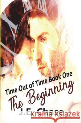 Time Out of Time: The Begnning J. E. Chase 9781722105877