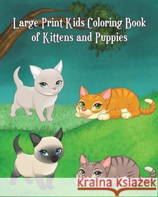 Large Print Kids Coloring Book of Kittens and Puppies: Children Activity Books for Kids Ages 2-4, 4-8, Boys, Girls, Fun Early Learning! Diego Milsom 9781722137342