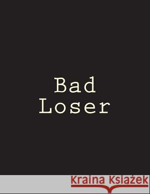 Bad Loser: Notebook Large Size 8.5 X 11 Ruled 150 Pages Wild Pages Press 9781722151676