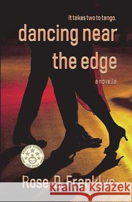 Dancing Near the Edge: A Gripping Psychological Thriller with an Edge (Novella) Short Read Rose D. Franklyn 9781722189198