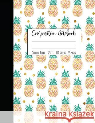 Pineapple Composition Notebook College Ruled: Large Notebook College Ruled, Girl Composition Notebook, College Notebooks, Pineapple School Notebook, C Happy Eden Co 9781722306304