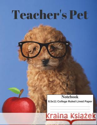 Tan Puppy Teacher's Pet: 8.5x11 College Ruled Composition Notebook Perfect for School&college. Click Author's Name&find the Same Cover, with Wi Kai Journals Fun Journals Kai Journal 9781722321437
