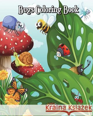 Bugs Coloring Book: Super Cute Bugs Drawings (Perfect for Beginners, Fun Early Learning!) Plus Fun Games (Mazes, Counting, Find 2 Same Pic Jolie Winner 9781722853273