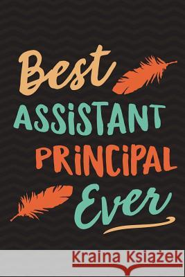 Best Assistant Principal Ever: School Assistant Principal Notebook for Writing Meetings Notes - Cute Composition Notebook, Journal or Planner for Sch Dreaming Spirits Publishing 9781722887384