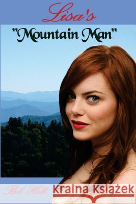 Lisa's Mountain Man: He was her Mountain Man Bob Holt 9781722954062 Createspace Independent Publishing Platform