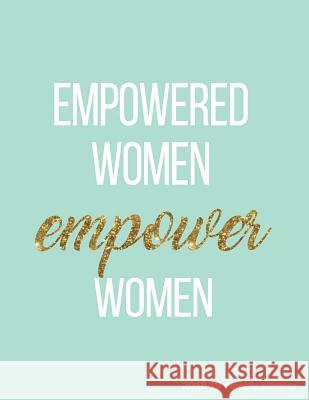 Empowered Women Empower Women 2018-19 Weekly Planner: Gold Quote 18-Month Weekly Planner 8.5 X 11 in -- July 2018 - Dec 2019 Weekly View -- To-Do List Pretty Planners 9781723025556
