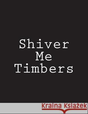 Shiver Me Timbers: Notebook Large Size 8.5 X 11 Ruled 150 Pages Wild Pages Press 9781723062391