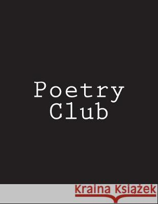 Poetry Club: Notebook Large Size 8.5 X 11 Ruled 150 Pages Wild Pages Press 9781723064715
