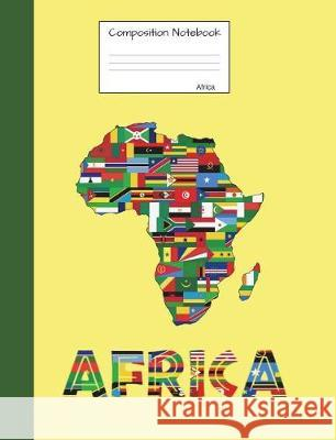 Composition Notebook Africa: Wide Ruled Lined Pages African Flags Book to Write in for School, Take Notes, for Kids, Students, Teachers, Homeschool Country Flag Journals 9781723086250