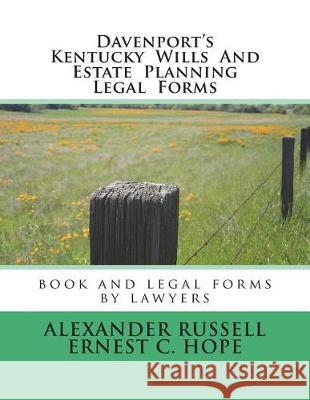 Davenport's Kentucky Wills and Estate Planning Legal Forms Alex Russell Ernest Hope Alexander Russell 9781723250316