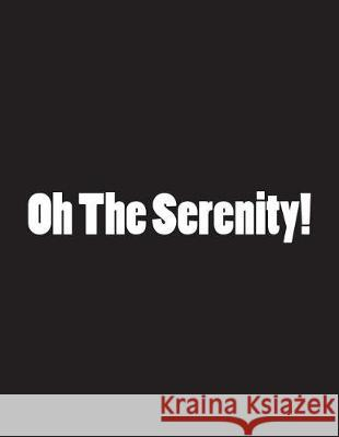 Oh the Serenity!: Notebook Large Size 8.5 X 11 Ruled 150 Pages Wild Pages Press 9781723326127