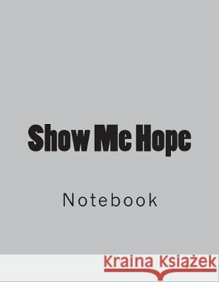 Show Me Hope: Notebook Large Size 8.5 X 11 Ruled 150 Pages Wild Pages Press 9781723389207