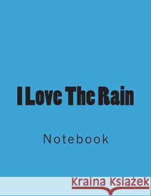 I Love the Rain: Notebook Large Size 8.5 X 11 Ruled 150 Pages Wild Pages Press 9781723389351