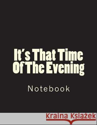 It's That Time of the Evening: Notebook Large Size 8.5 X 11 Ruled 150 Pages Wild Pages Press 9781723463907