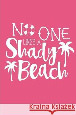 No One Likes a Shady Beach: 6x9 Travel Notebook Writing Diary, 124 Pages, 62 Sheets - Hot Pink, Funny Beach Theme with Palm Trees Fruitflypie Books 9781723487361