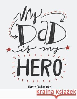 My Dad Is My Hero: My Dad Is My Hero on White Cover and Dot Graph Line Sketch Pages, Extra Large (8.5 X 11) Inches, 110 Pages, White Pape Dim Ple 9781723559457