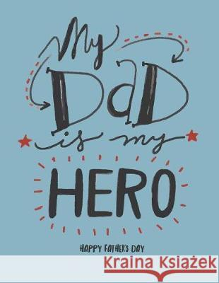 My Dad Is My Hero: My Dad Is My Hero on Blue Cover and Dot Graph Line Sketch Pages, Extra Large (8.5 X 11) Inches, 110 Pages, White Paper Dim Ple 9781723559471