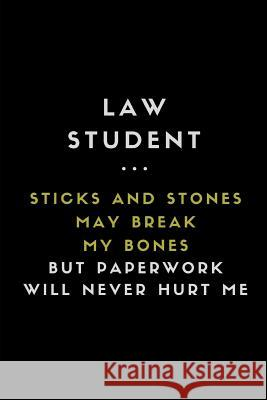 Law Student ... Sticks and Stones May Break My Bones But Paperwork Will Never Hurt Me: Customised Notebook for Law Students Notesgo Notesflow 9781723710261