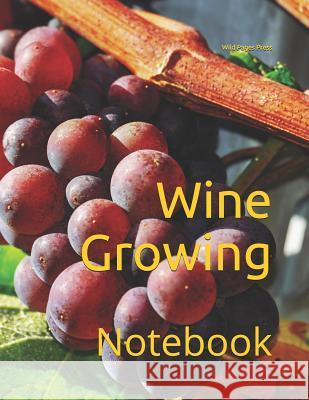 Wine Growing: Notebook Wild Pages Press 9781723728839