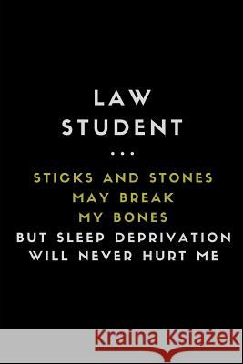 Law Student... Sticks and Stones May Break My Bones But Sleep Deprivation Will Never Hurt Me: Customised Notebook for Law Students Notesgo Notesflow 9781723801624