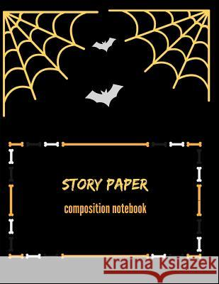 Story Paper Composition Notebook: Learn How to Write and Properly Proportion Letters Creative Books 9781723819230