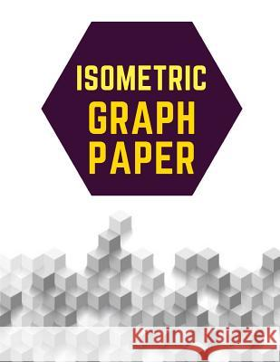 Isometric Graph Paper: Draw Your Own 3d, Sculpture or Landscaping Geometric Designs! 1/4 Inch Equilateral Triangle Isometric Graph Recticle T Makmak Notebooks 9781723831393