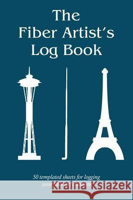 The Fiber Artist's Log Book: 50 Templated Sheets for Logging Your Fiber Art Creations Craftheart Logbooks 9781723936067