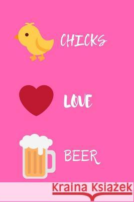 Chicks Love Beer: A Beer Tasting Journal and Logbook Journals4fun 9781723941269