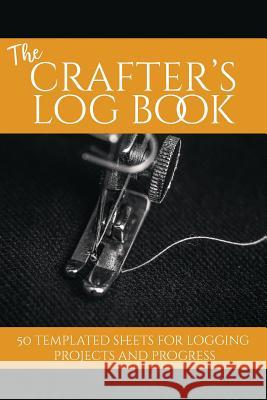 The Crafter's Log Book: 50 Templated Sheets for Logging Projects and Process Craftheart Logbooks 9781723959158