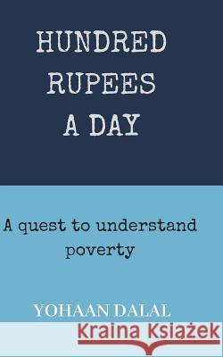 Hundred Rupees a Day: A Quest to Understand Poverty Yohaan Dalal 9781724011497