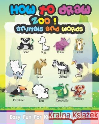 How to Draw Zoo Animals and Words: Easy & Fun Drawing and First Words Book for Kids Age 6-8 Emin J. Space 9781724127068