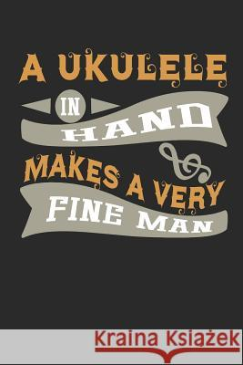 A Ukulele in Hand Makes a Very Fine Man: Musician Blank Lined Writing Journal Notebook Diary 6x9 Spread Passion Journals 9781724139313