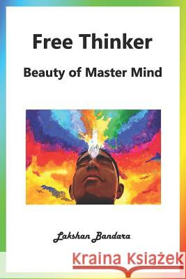 Free Thinker: Beauty of Master Mind Lakshan Bandara 9781724142481