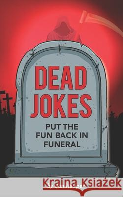 Dead Jokes: Put the Fun Back in Funeral Jim Reaper 9781724152206