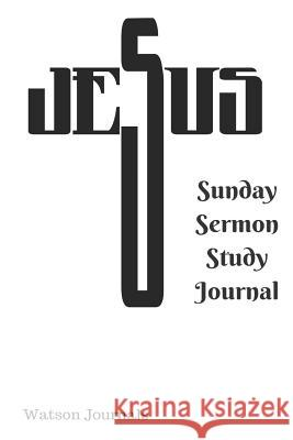 Sunday Sermon Study Journal: A 52 Week Journal to Help Organize and Keep Record of Your Church Sermons, Sunday School Lessons, or Bible Study Group Watson Journals 9781724171917