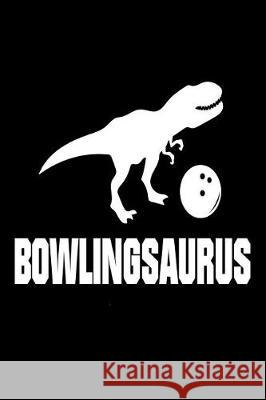Bowlingsaurus: Funny T-Rex Bowling Sports Training Gift Notebook Creative Juices Publishing 9781724305145