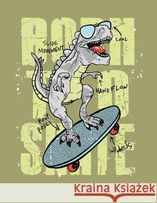 Born to Skate: Dinosaur Born to Skate on Green Cover and Dot Graph Line Sketch Pages, Extra Large (8.5 X 11) Inches, 110 Pages, White C. Cher 9781724333049